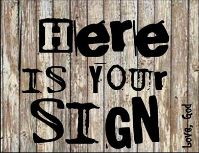 HERE IS YOUR SIGN